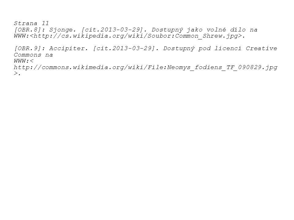 Strana 11 [OBR.8]: Sjonge. [cit.2013-03-29]. Dostupný jako volné dílo na WWW:<http://cs.wikipedia.org/wiki/Soubor:Common_Shrew.jpg>.